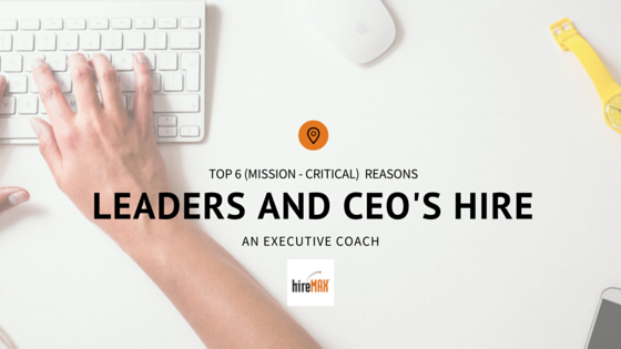 Top 6 (Mission-Critical) Reasons Why CEOs Hire an Executive Coach