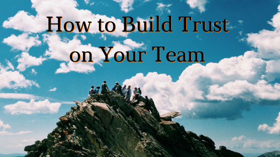 How to Build Trust on Your Team