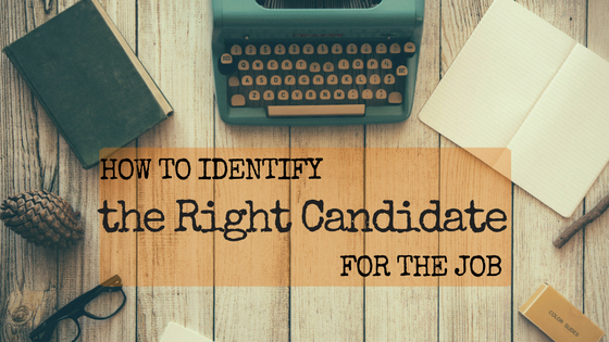 How to Identify the Right Candidate for the Job