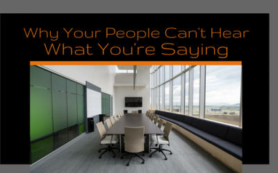Why Your People Can't Hear What You're Saying